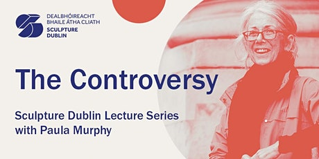 6. The Controversy - Sculpture Dublin Lecture Series with Paula Murphy tickets