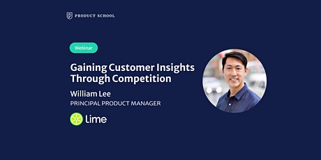 Webinar: Gaining Customer Insights Through Competition by Lime Principal PM tickets