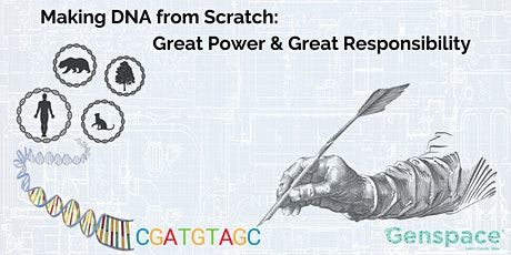 Making DNA from Scratch: Great Power & Great Responsibility tickets