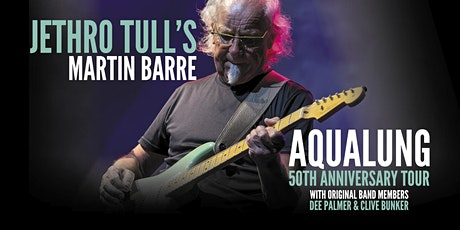 JETHRO TULL'S MARTIN BARRE + SPECIAL GUESTS AQUALUNG 50TH ANNIVERSARY TOUR tickets