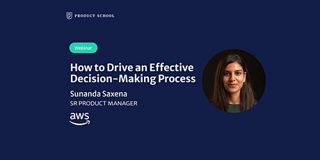 Webinar: How to Drive an Effective Decision-Making Process by AWS Sr PM tickets