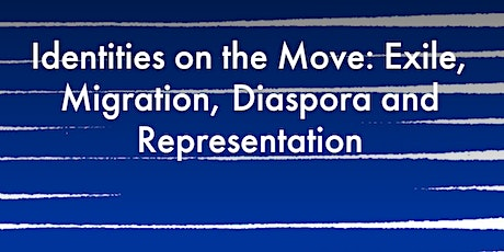 Identities on the Move: Exile, Migration, Diaspora and Representation tickets