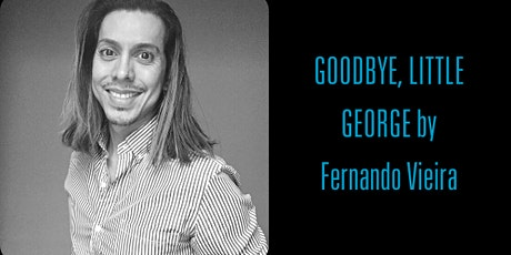 GOODBYE, LITTLE GEORGE by Fernando Vieira | HB Playwrights Reading Series tickets