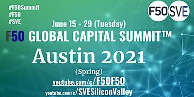 Austin 2021 - F50 Global Capital Summit - Silicon Valley + Austin
