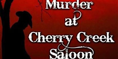 Murder at Cherry Creek Saloon Mystery Dinner tickets