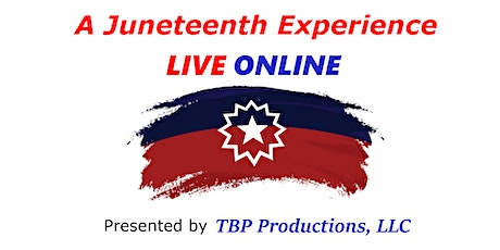 A Juneteenth Experience LIVE Stream presented by TBP tickets