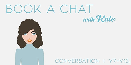 IN PERSON Chat with Kate: Y7-13 Weds 6 - 6.30pm (1 session) tickets