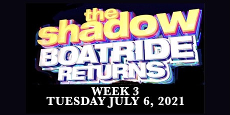 The RETURN of the SHADOW BOATRIDE Tuesday JULY 6, 2021 on the JEWEL tickets