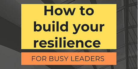 How to build your resilience for busy leaders - Online Workshop tickets