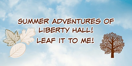 Summer Adventures at Liberty Hall!:  Leaf it to Me! tickets