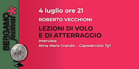 Bergamo Festival - LEZIONI DI VOLO E DI ATTERRAGGIO - ROBERTO VECCHIONI biglietti