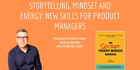 Storytelling, Mindset and Energy: New Skills for Product Managers - SF CA tickets