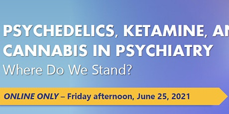 PSYCHEDELICS, KETAMINE, AND CANNABIS IN PSYCHIATRY- Where Do We Stand? tickets
