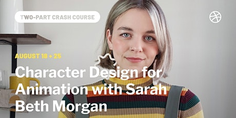 Crash Course - Character Design for  Animation with Sarah Beth Morgan tickets