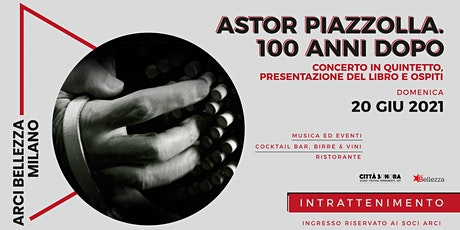 Astor Piazzolla. 100 Anni Dopo biglietti