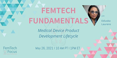 5/26, FemTech Fundamentals: Medical Device Product Development Lifecycle