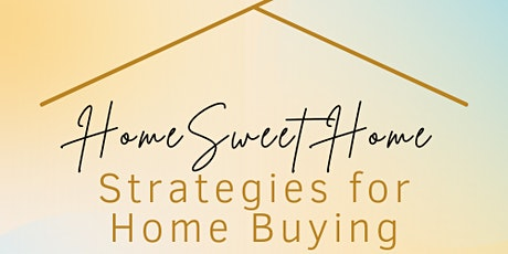 Home Sweet Home: Strategies for Home Buying tickets