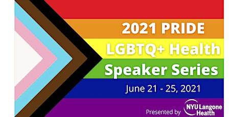 2021 PRIDE LGBTQ+ Health Speaker Series presented by NYU Langone Health tickets