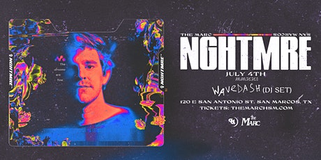 JULY 4TH | NGHTMRE | WAVEDASH | THE MARC | SAN MARCOS TX tickets