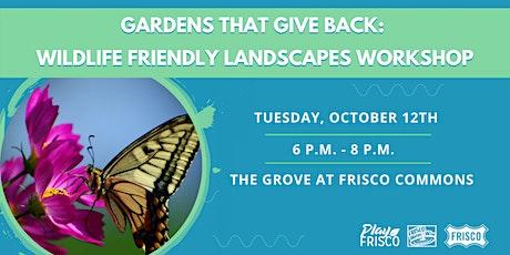 Gardens That Give Back: Wildlife Friendly Landscapes Workshop tickets