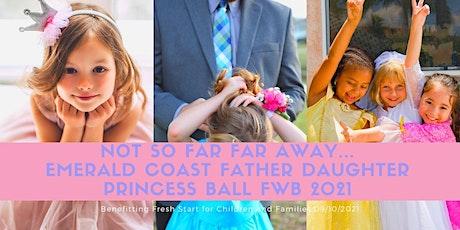Emerald Coast Father Daughter Princess Ball  FWB tickets
