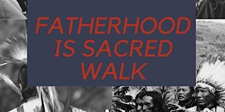 Fatherhood is Sacred Walk 2021 tickets