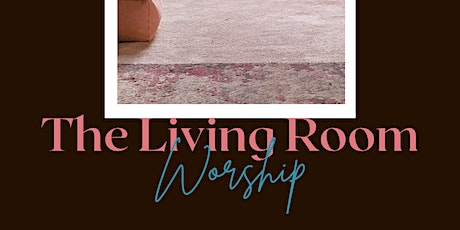 The Living Room Worship Experience June 2021 tickets
