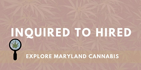 Inquired to Hired: Careers in Maryland Cannabis tickets