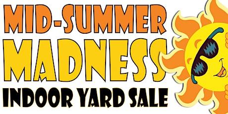 Mid-Summer Madness Indoor Yard Sale tickets