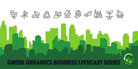Green Urbanics Business Livecast Series - Europe meets South-East Asia tickets