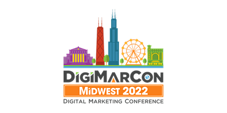 DigiMarCon Midwest 2022 - Digital Marketing, Media & Advertising Conference tickets