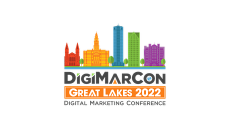 DigiMarCon Great Lakes 2022 - Digital Marketing Conference & Exhibition tickets