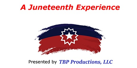 A Juneteenth Experience presented by TBP tickets