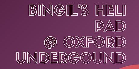 BINGIL'S HELIPAD @ OXFORD UNDERGROUND tickets