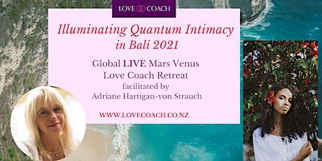 ILLUMINATING QUANTUM INTIMACY in Bali 2021 Global LIVE Love Coach Retreat tickets