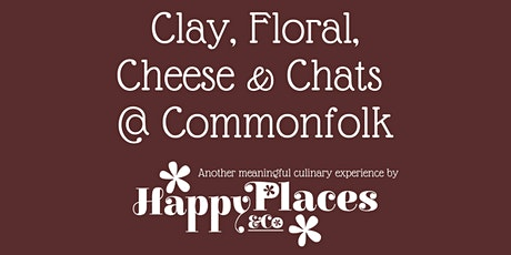 Clay, Floral, Cheese & Chats @ Commonfolk tickets