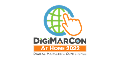 DigiMarCon At Home 2022 - Digital Marketing, Media & Advertising Conference tickets