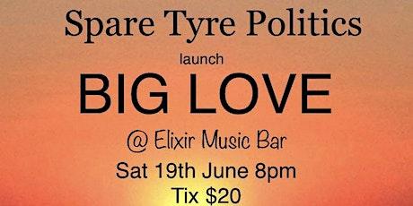 Spare Tyre Politics launch Big Love tickets