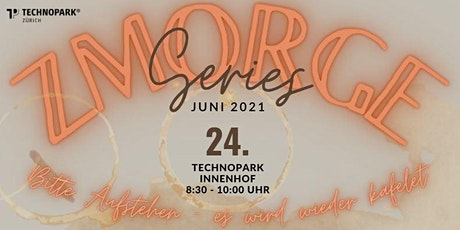 Technopark Zmorge 24. Juni 2021 tickets