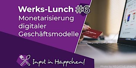 Werks-Lunch #6: Monetarisierung digitaler Geschäftsmodelle Tickets