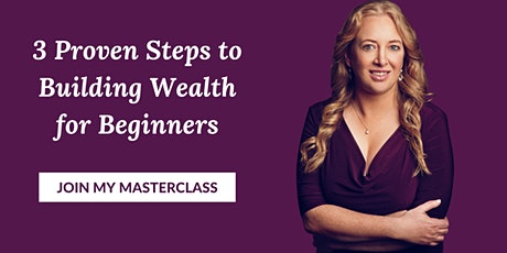 3 Proven Steps to Building Wealth for Beginners Free Masterclass tickets