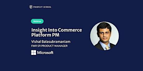 Webinar: Insight Into Commerce Platform PM by fmr Microsoft Sr PM tickets