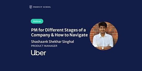 Webinar: PM for Different Stages of a Company & How to Navigate by Uber PM tickets