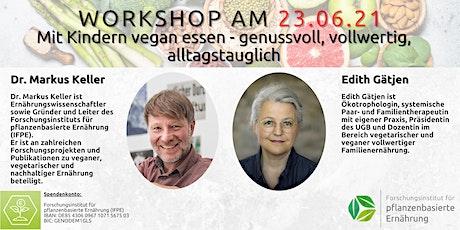 Workshop: Mit Kindern vegan essen - genussvoll, vollwertig, alltagstauglich Tickets