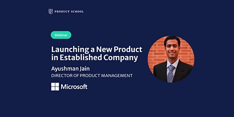 Webinar: Launching a New Product in Established Company by Microsoft PM Dir tickets