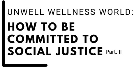 Unwell Wellness World: How to be Committed to Social Justice Struggle tickets