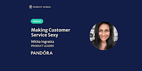 Webinar: Making Customer Service Sexy by Pandora Product Leader tickets