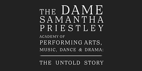 The Dame Samantha Priestley Academy: The Untold Story tickets