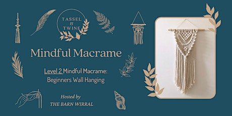 Mindful Macrame Level 2: Beginners Wall Hanging Workshop tickets