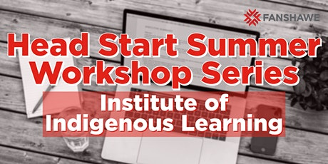 Head Start Summer Workshop Series: Institute of Indigenous Learning tickets